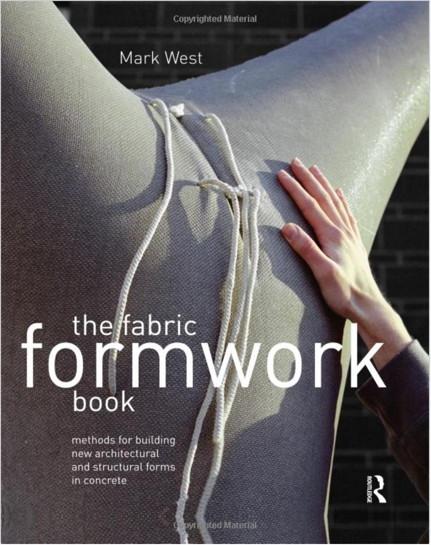 """The Fabric Formwork Book - Mark West - Publication en lien avec l'exposition """"Le béton sous toutes ses coutures"""". « The Fabric Formwork Book: Methods for Building New Architectural and Structural Forms in Concrete » Auteur : Mark West Éditeur: Routledge; 1 édition (18 octobre 2016) Pages : 318 pages Langue: English ISBN-10: 0415748860 ISBN-13: 978-0415748865 Dimensions du produit: 21,6 x 2,5 x 27,3 cm"""